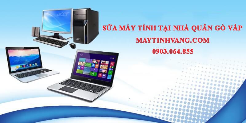 Sửa máy tính quận Gò Vấp tại nhà – Miễn phí cài phần mềm căn bản